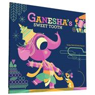 Ganesha's Sweet Tooth by Patel, Sanjay; Haynes, Emily, 9781452145563