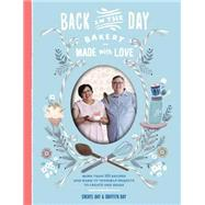 Back in the Day Bakery Made With Love: More Than 100 Recipes and Make-it-yourself Projects to Create and Share by Day, Cheryl; Day, Griffith, 9781579655563
