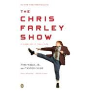 The Chris Farley Show A Biography in Three Acts by Farley, Tom; Colby, Tanner, 9780143115564