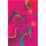 Now the Cats With Jeweled Claws and Other One-Act Plays by Williams, Tennessee; Keith, Thomas, 9780811225564