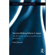 Decision-Making Reform in Japan: The DPJ�s Failed Attempt at a Politician-Led Government by Zakowski; Karol, 9781138855564