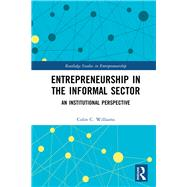 Entrepreneurship in the Informal Sector: An Institutional Perspective by Williams; Colin C., 9781138925564