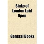 Sinks of London Laid Open by , 9781153775564