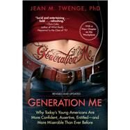 Generation Me - Revised and Updated Why Today's Young Americans Are More Confident, Assertive, Entitled--and More Miserable Than Ever Before by Twenge, Jean M., 9781476755564