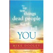 The Top Ten Things Dead People Want to Tell You by Dooley, Mike, 9781401945565