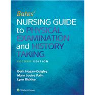 Bates' Nursing Guide to Physical Examination and History Taking by Beth Hogan-Quigley, 9781496305565