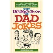 The Ultimate Book of Dad Jokes 1,001+ Punny Jokes Your Pops Will Love Telling Over and Over and Over... by Nagai, Gordon Hideaki, 9781612435565