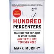 Hundred Percenters: Challenge Your Employees to Give It Their All, and They'll Give You Even More, Second Edition by Murphy, Mark, 9780071825566