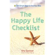 The Happy Life Checklist: 654 Little Things That Will Bring You Bliss by Spencer, Amy, 9780399165566