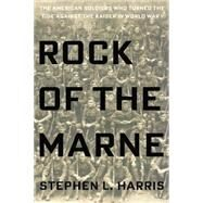 Rock of the Marne: The American Soldiers Who Turned the Tide Against the Kaiser in World War I by Harris, Stephen L., 9780425275566