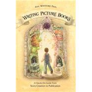 Writing Picture Books : A Hands-on Guide from Story Creation to Publication by Paul, Ann Whitford, 9781582975566