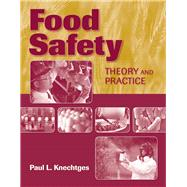 Food Safety: Theory and Practice by Knechtges, Paul L, 9780763785567