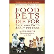 Food Pets Die For Shocking Facts About Pet Food by Martin, Ann N., 9780939165568