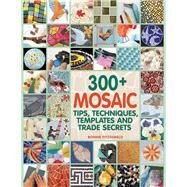 300+ Mosaic Tips, Techniques, Templates and Trade Secrets by Fitzgerald, Bonnie, 9781570765568