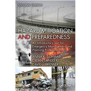 Hazard Mitigation and Preparedness: An Introductory Text for Emergency Management and Planning Professionals, Second Edition by Schwab, Anna K., 9781466595569