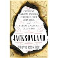 Jacksonland: President Andrew Jackson, Cherokee Chief John Ross, and a Great American Land Grab by Inskeep, Steve, 9781594205569