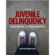 Juvenile Delinquency Mainstream and Crosscurrents by Fuller, John Randolph, 9780190275570