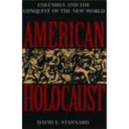 American Holocaust The Conquest of the New World by Stannard, David E., 9780195085570