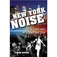 New York Noise: Radical Jewish Music and the Downtown Scene by Barzel, Tamar, 9780253015570