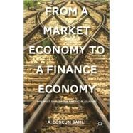 From a Market Economy to a Finance Economy The Most Dangerous American Journey by Samli, A. Coskun, 9781137325570