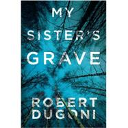 My Sister's Grave by Dugoni, Robert, 9781477825570