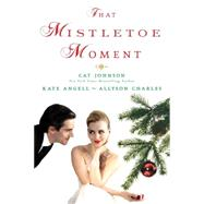 That Mistletoe Moment by JOHNSON, CATANGELL, KATE, 9781496705570