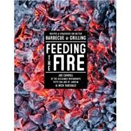 Feeding the Fire: Recipes and Strategies for Better Barbecue and Grilling by Carroll, Joe; Fauchald, Nick, 9781579655570