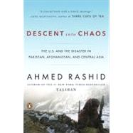 Descent into Chaos : The United States and the Failure of Nation Building in Pakistan, Afghanistan, and Central Asia by Rashid, Ahmed, 9780143115571