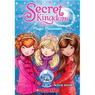 Secret Kingdom #5: Magic Mountain by Banks, Rosie, 9780545535571