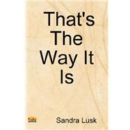 That's the Way It Is by Lusk, Sandra, 9780615135571