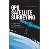 Gps Satellite Surveying by Leick, Alfred; Rapoport, Lev; Tatarnikov, Dmitry, 9781118675571