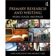 Primary Research and Writing: People, Places, and Spaces by Gaillet; Lynee Lewis, 9781138785571