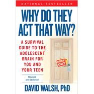 WHY Do They Act That Way? - Revised and Updated A Survival Guide to the Adolescent Brain for You and Your Teen by Walsh, David; Bennett, Nat, 9781476755571