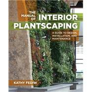 The Manual of Interior Plantscaping: A Guide to Design, Installation, and Maintenance by Fediw, Kathy, 9781604695571