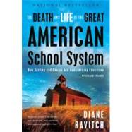 The Death and Life of the Great American School System: How Testing and Choice Are Undermining Education by Ravitch, Diane, 9780465025572