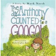The Day Anthony Counted to a Googol by North, Mark, 9780615295572