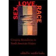 Sex, Love, Race : Crossing Boundaries in North American History - Hodes, Martha