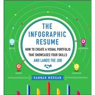 The Infographic Resume: How to Create a Visual Portfolio that Showcases Your Skills and Lands the Job by Morgan, Hannah, 9780071825573