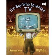 The Boy Who Invented TV: The Story of Philo Farnsworth by Krull, Kathleen; Couch, Greg, 9780385755573