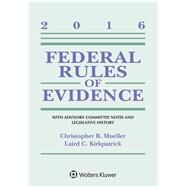 Federal Rules of Evidence With Advisory Committee Notes and Legislative History, 2016 Statutory Supplement by Mueller, Christopher B.; Kirkpatrick, Laird C., 9781454875574