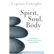Spirit, Soul, Body: Toward an Integral Christian Spirituality by Consiglio, Cyprian, 9780814635575