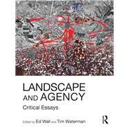 Landscape and Agency: Critical Essays by Wall; Ed, 9781138125575