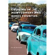 Cruising in Montgomery and Berks Counties by Kissinger, Tina M., 9781467115575
