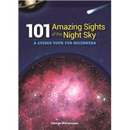 101 Amazing Sights of the Night Sky A Guided Tour for Beginners by Moromisato, George, 9781591935575