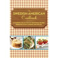 Swedish-American Cookbook : A Charming Collection of Traditional Swedish Recipes, Presented in Both Swedish and English by LINDHAL,SOPHIA, 9781616085575