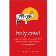 Holy Cow!: Doggerel, Catnaps, Scapegoats, Foxtrots, and Horse Feathers--on the Origin of Specifically Animal Words and Phrases by Hadleigh, Boze, 9781632205575
