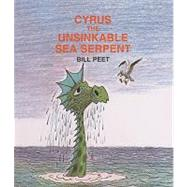 Cyrus the Unsinkable Sea Serpent by Peet, Bill, 9780812405576