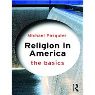 Religion in America: The Basics by Pasquier; Michael, 9781138805576