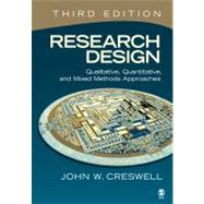 Research Design : Qualitative, Quantitative, and Mixed Methods Approaches by John W Creswell, 9781412965576