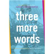 Three More Words by Rhodes-courter, Ashley, 9781481415576